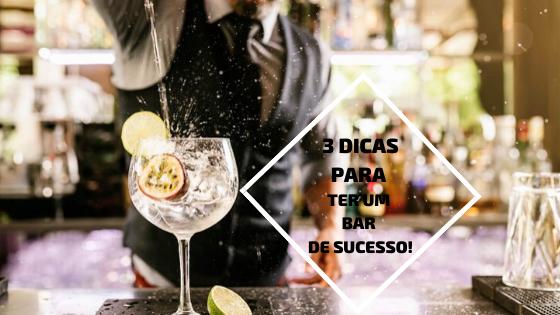 3 dicas fundamentais para ter um bar de sucesso!